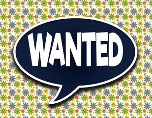 Dark blue word balloon with WANTED text message. Flowers wallpaper background.