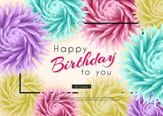 Happy Birthday to You. Background with 3d flowers and text. Paper art. Vector illustration