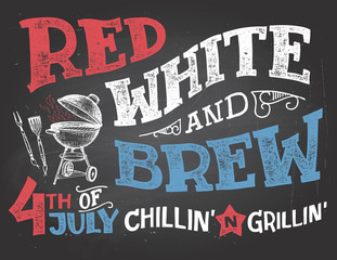 Red White and Brew. 4th of July celebration, Independence Day of the United States of America. Chillin and grillin BBQ party chalkboard sign. Hand drawn typography on blackboard background with chalk