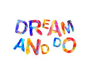 DREAM AND DO. Motivation inscription
