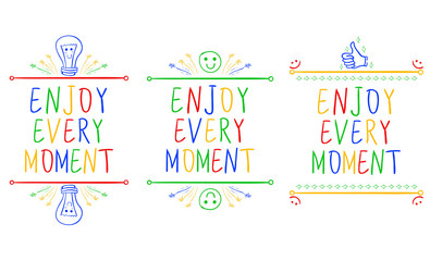 ENJOY EVERY MOMENT. Inspirational phrases isolated on white. Handwritten letters and doodle vignettes. Different colors