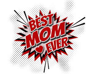 Best Mom Ever comic style illustration with text design, heart shape and stars decoration on halftone background