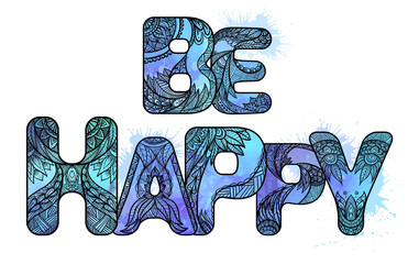 Doodle watercolor inscription be happy with splashes and stains and zen pattern. Vector element for your creativity