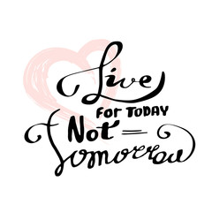 Live for today not tomorrow inspirational quote motivation typography for poster invitation