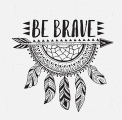 Boho template with inspirational quote lettering - be brave. Vector illustration ethnic print design with dreamcatcher.