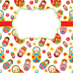 Vector Card template with a Frame and Space for your text. Background with Matryoshka and Flowers. Vector Russian doll.