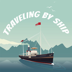 Scenic area with old cruise ship in style of retro steamer,sails on the sea, on clear day. Mountains on background. Realistic flat style. Lettering Traveling By Ship