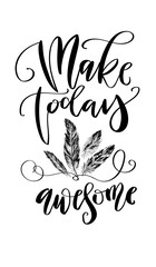 'Make today awesome' - hand drawn lettering in modern calligraphy style. Boho art print with decorative feathers.