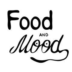 Food and mood. Black and white vector hand lettering quote
