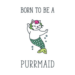 Born to be a purrmaid. Doodle vector illustration of cute cat mermaid. Can be used for t-short print, poster or card
