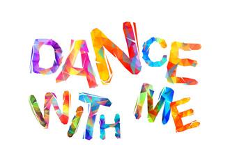 Dance with me. Motivational inscription