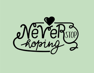Hand lettering Never stop hoping with heart.