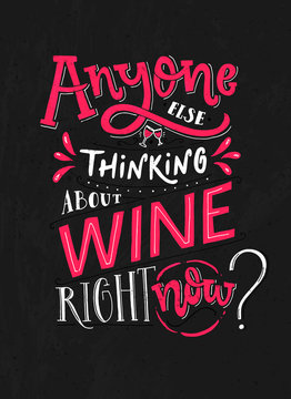 Abyone else thinking about wine right now. Funny typoghaphy poster with quote about wine. Pink and white lettering on blackboard background.