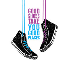 "Hand drawn badge with sneakers textured vector illustration and ""Good shoes take you good places"" inspirational lettering."