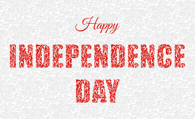 Happy Independence Day. Decorative font made in swirls and floral elements. Background with gray gentle pattern. Ideal for greeting card, poster, invitation, party.