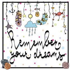 Remember your dream. Motivation lettering. Beautiful hand drawn vector boho style illustration of dreamcatcher. Use for postcards, print for t-shirts, posters.