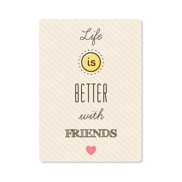 Life is better with friends. Vector.