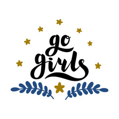 Go girls handrawn lettering with flowers. Girl power. Feminism. Isolated on white background. Quote design. Drawing for prints on t-shirts and bags, stationary or poster.