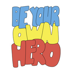Be your own hero. Inspirational vector colorful quote. Hand drawn lettering. Illustration for prints on t-shirts and bags, posters. Sketch style.