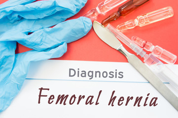 Diagnosis Femoral hernia. Blue gloves, surgical scalpel, syringe and ampoule with medicine lie next to inscription Femoral hernia. Causes, symptoms, diagnosis, treatment, diet of this surgical disease