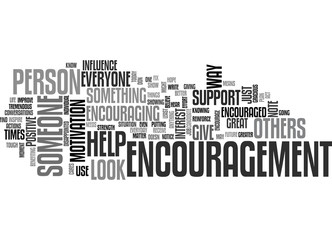 WHO NEEDS ENCOURAGEMENT TEXT WORD CLOUD CONCEPT
