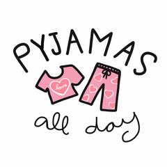 Pyjamas all day word and pink cute cloth cartoon vector illustration