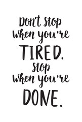 Don't stop when you're tired. Stop when you're done.Motivation hand drawn lettering. Print for t-shirt