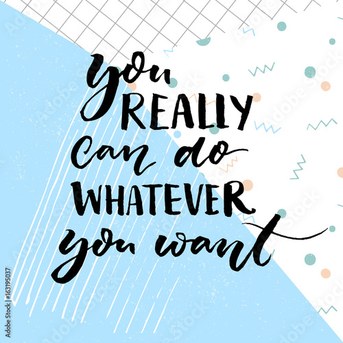 You Really Can Do Whatever You Want Motivational Quote For Cards