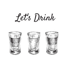 Lets Drink. Three kinds of alcoholic drinks in shot glasses. Hand Drawn Drink Vector Illustration.
