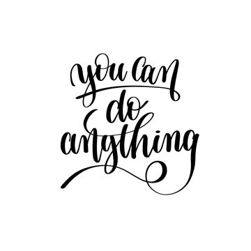 you can do anything black and white hand lettering