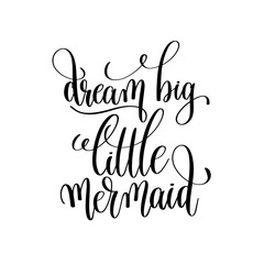 dream big little mermaid black and white handwritten lettering