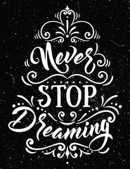 Never stop dreaming.Inspirational quote.