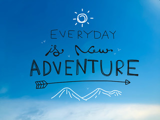 Everyday is new adventure word on blue sky