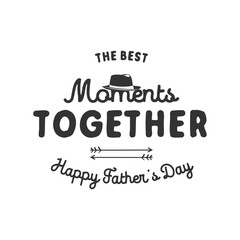 Fathers day typography label. Holiday symbols - hat, anchor and sign - The Best Moments Together. Stock illustration. Isolated on white background