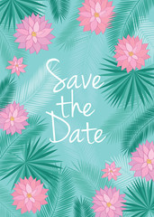 Save the date card.  Background with tropical leaves and pink flowers. Spring and summer design for invitation, wedding, greeting cards. Vector illustration.