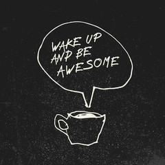 """Coffee cup and """"Wake up and be awesome"""" inspirational quote in speech balloon. Illustration on blackboard with grunge effect. Creative concept."""