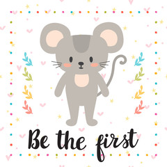 Be the first. Inspirational quote. Hand drawn lettering. Motivational poster. Cute little mouse