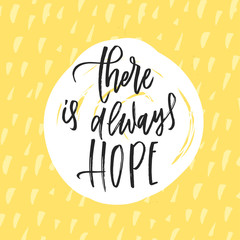 trendy hand lettering poster. Hand drawn calligraphy  there is always hope