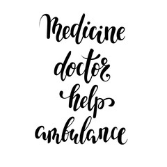 Medicine, doctor, help, ambulance. Hand drawn brush pen lettering isolated on white background