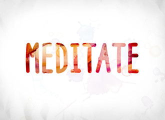 Meditate Concept Painted Watercolor Word Art
