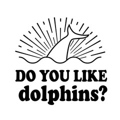 do you like dolphins emblem isolated vector illustration black text on white background