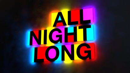 3d illustration of the colorful and glowing lettering of the words all night long