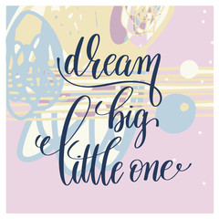 dream big little one handwritten lettering positive quote