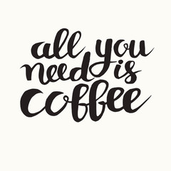 All you need is coffee phrase, hand drawn typography poster. Black ink hand draw vector illustration. Vintage poster for coffee shop. Motivation quote decoration for print