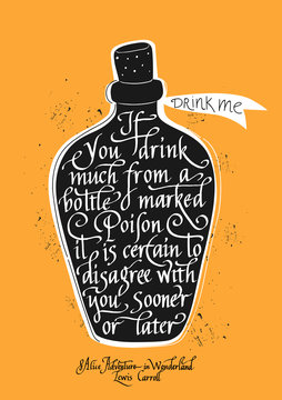 If you drink much from a bottle marked poison it is certain to disagree with you sooner or later . Quote from Alice Adventure in Wonderland written on black bottle with potion. Hand lettering.