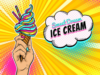 Pop art background with female hand holding bright ice cream and speech bubble with Sweet Dream Ice Cream text on halftone background. Vector colorful illustration in retro comic style.