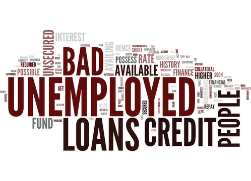 LOANS FOR BAD CREDIT UNEMPLOYED PEOPLE REPAY AS SOON AS POSSIBLE Text Background Word Cloud Concept