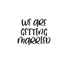 We are getting married handwritten text. Calligraphy inscription for greeting cards, wedding invitations. Vector brush calligraphy. Wedding phrase. Hand lettering. Isolated on white background.
