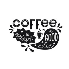 "Lettering quote ""Coffee is always a good idea"""