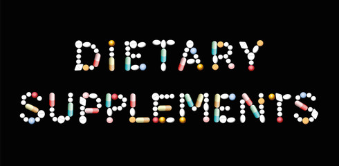 DIETARY SUPPLEMENTS written with pills - concerning intake of vitamins, proteins or minerals in addition to natural food. Isolated vector illustration on black background.